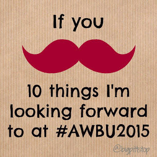 10 things I'm looking forward to at #AWBU2015 #newpost #bridgebuilder #solutionseeker @bigpittstop
