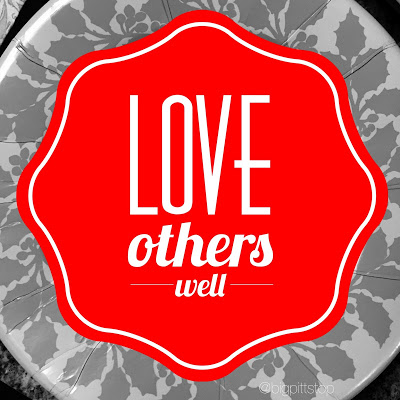 Love Others Well - its what makes the world go round! | bigpittstop.com