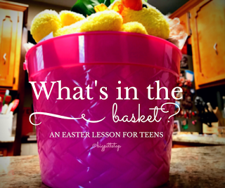 whats in my basket: Easter lesson for teens